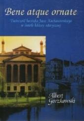 Okładka książki Bene atque ornate. Twórczość łacińska Jana Kochanowskiego w świetle lektury retorycznej Albert Gorzkowski