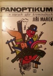 Okładka książki Panoptikum starych afer kryminalnych Jiří Marek