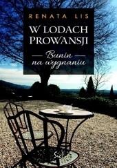 Okładka książki W lodach Prowansji. Bunin na wygnaniu Renata Lis