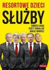Okładka książki Resortowe dzieci. Służby Dorota Kania,Jerzy Targalski,Maciej Marosz