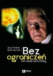 Okładka książki Bez ograniczeń. Jak rządzi nami mózg Jerzy Vetulani,Maria Mazurek