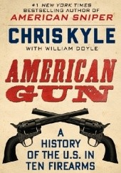 Okładka książki American Gun. A History of the U.S. in Ten Firearms Chris Kyle, William Doyle