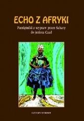Okładka książki Echo z Afryki. Pamiętniki z wypraw przez Saharę do jeziora Czad Prosper Haller,Aleksander Borucki