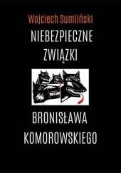Okładka książki Niebezpieczne związki Bronisława Komorowskiego Wojciech Sumliński
