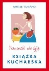 Okładka książki Francuzki nie tyją. Książka kucharska Mireille Guiliano
