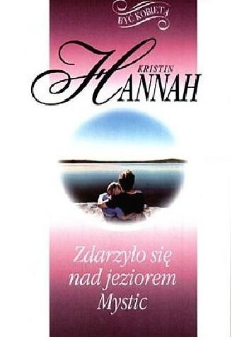 Okładka książki Zdarzyło się nad jeziorem Mystic Kristin Hannah