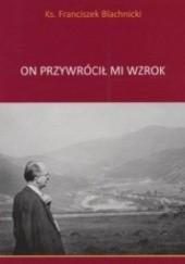 Okładka książki On przywrócił mi wzrok Franciszek Blachnicki