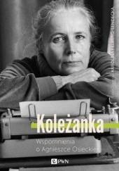 Okładka książki Koleżanka. Wspomnienia o Agnieszce Osieckiej Karolina Felberg-Sendecka