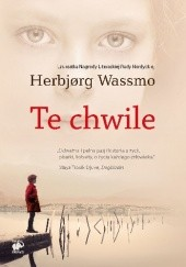 Okładka książki Te chwile Herbjørg Wassmo