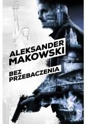 Okładka książki Bez przebaczenia Aleksander Makowski