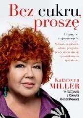 Okładka książki Bez cukru, proszę Katarzyna Miller,Danuta Kondratowicz