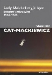 Okładka książki Lady Makbet myje ręce. Broszury emigracyjne 1944-1946 Stanisław Mackiewicz