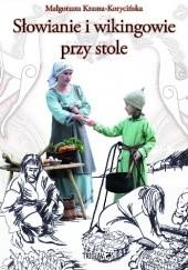 Okładka książki Słowianie i wikingowie przy stole Małgorzata Krasna-Korycińska