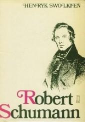 Okładka książki Robert Schumann Henryk Swolkień