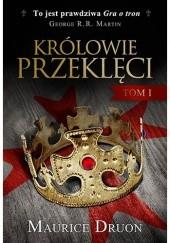 Okładka książki Królowie przeklęci I Maurice Druon