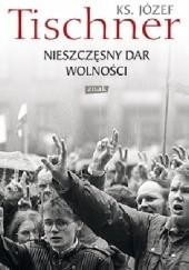Okładka książki Nieszczęsny dar wolności Józef Tischner