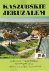 Okładka książki Kaszubskie Jeruzalem. O dziejach i współczesności gminy Główczyce oraz tożsamości jej mieszkańców praca zbiorowa