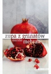 Okładka książki Zupa z granatów Marsha Mehran