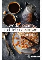 Okładka książki Woda różana i chleb na sodzie Marsha Mehran