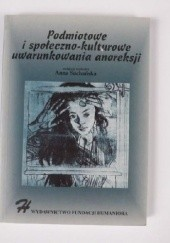 Okładka książki Podmiotowe i społeczno-kulturowe uwarunkowania anoreksji : wybrane zagadnienia Anna Suchańska