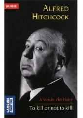 Okładka książki A vous de tuer| To kill or not to kill Robert Bloch