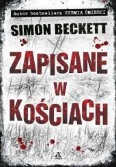 Okładka książki Zapisane w kościach Simon Beckett