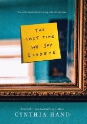 Okładka książki The Last Time We Say Goodbye Cynthia Hand