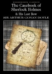 Okładka książki The Casebook Of Sherlock Holmes & His Last Bow Arthur Conan Doyle