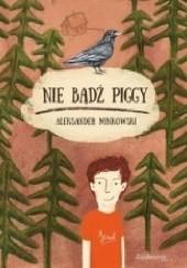 Okładka książki Nie bądź Piggy Aleksander Minkowski