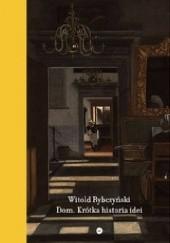 Okładka książki Dom. Krótka historia idei Witold Rybczyński