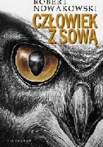 Okładka książki Człowiek z sową Robert Nowakowski