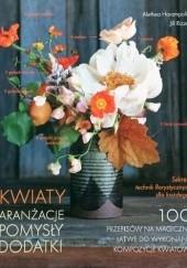 Okładka książki Kwiaty. Aranżacje, pomysły, dodatki Alethea Harampolis,Jill Rizzo