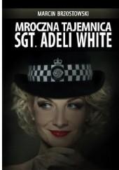 Okładka książki Mroczna tajemnica sgt. Adeli White Marcin Brzostowski