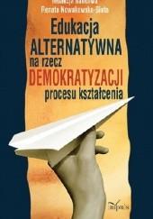 Okładka książki Edukacja alternatywna na rzecz demokratyzacji procesu kształcenia Renata Nowakowska-Siuta