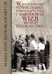 Okładka książki W poszukiwaniu nowoczesnej, demokratycznej i narodowej wizji reformy szkolnictwa. ogólnopolski Zjazd Oświatowy (Łódź, 18-22 czerwca 1945 roku) Maria Januszewska-Warych