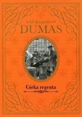 Okładka książki Córka regenta Aleksander Dumas (ojciec)