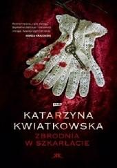 Okładka książki Zbrodnia w szkarłacie Katarzyna Kwiatkowska