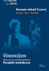 Okładka książki Koncepcja edukacji fizycznej. Zdrowie - sport - rekreacja. Gimnazjum Urszula Kierczak,Janusz Janota