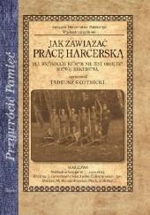 Okładka książki Jak zawiązać pracę harcerską. Dla wszystkich, którym nie jest obojętny rozwój harcerstwa Tadeusz Skotnicki