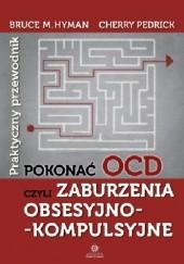 Okładka książki Pokonać OCD czyli Zaburzenia obsesyjno-kompulsyjne: praktyczny przewodnik Cherry Pedrick,Bruce M. Hyman