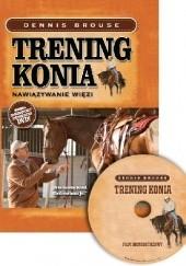 Okładka książki Trening konia. Nawiązywanie więzi Dennis Brouse