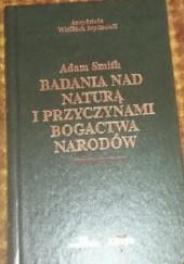 Okładka książki Badania nad naturą i przyczynami bogactwa narodów. Adam Smith