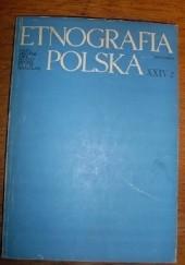 Okładka książki Etnografia Polska, 1980, t. 24 Ryszard Tomicki,Jerzy Sławomir Wasilewski,Urszula Łydkowska-Sowina