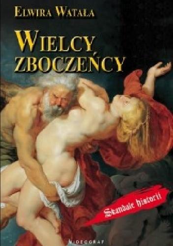 Okładka książki Wielcy zboczeńcy Elwira Watała