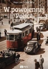 Okładka książki W powojennej Polsce 1945-1948 Maja Łozińska,Jan Łoziński