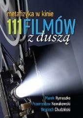 Okładka książki 111 filmów z Duszą. Metafizyka w kinie. Marek Rymuszko,Wojciech Chudziński,Przemysław Nowakowski
