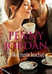 Okładka książki Tylko mnie kochaj Penny Jordan