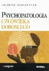Okładka książki Psychopatologia Człowieka Dorosłego Andrzej Augustynek
