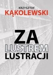 Okładka książki Za lustrem lustracji Krzysztof Kąkolewski