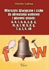 Okładka książki Wierszyki dźwięczne i ciche do utrwalania wymowy i pisowni głosek: a, e, i, o, u, y, ę, ą, m, n, ł, w, b, d, g, f, p, t, k, ch Monika Lubina
